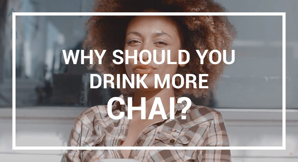Why should you drink more Chai?